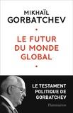 Mikhaïl Gorbatchev - Le futur du monde global - Le testament de Gorbatchev.