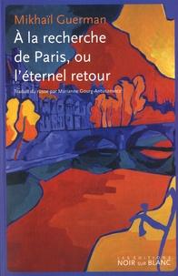 Mikhaïl Guerman - A la recherche de Paris, ou l'éternel retour.