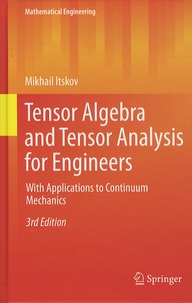 Mikhail Itskov - Tensor Algebra and Tensor Analysis for Engineers - With Applications to Continuum Mechanics.