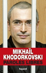 Mikhaïl Khodorkovski - Paroles libres.