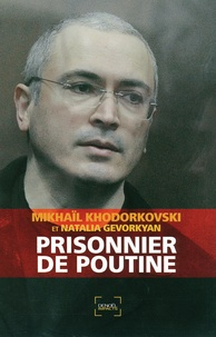 Mikhaïl Khodorkovski et Natalia Gevorkyan - Prisonnier de Poutine.