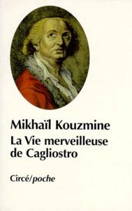 Mikhaïl Kouzmine - La vie merveilleuse de Joseph Balsamo, comte de Cagliostro.