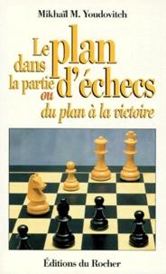 Mikhail-M Youdovitch - Le plan dans la partie d'échecs ou Du plan à la victoire.