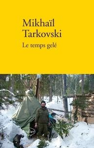 Mikhaïl Tarkovski - Le temps gelé.