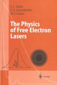 Mikhail-V Yurkov et Evgeny-L Saldin - THE PHYSICS OF FREE ELECTRON LASERS.