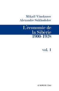 Mikhaïl Vinokourov et Alexandre Soukhodolov - L'économie de la Sibérie - Volume 1.