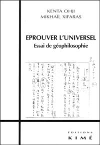 Mikhaïl Xifaras et Kenta Ohji - EPROUVER L'UNIVERSEL. - Essai de géophilosophie.