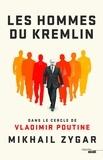 Mikhaïl Zygar - Les hommes du Kremlin - Dans le cercle de Vladimir Poutine.