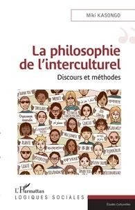 Miki Kasongo - La philosophie de l'interculturel - Discours et méthodes.