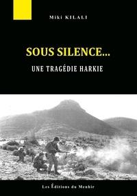 Miki Kilali - Sous silence... - La tragédie des harkis.