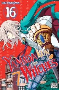 Miki Yoshikawa - Yamada Kun & the 7 Witches Tome 16 : .