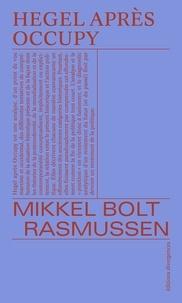 Mikkel Bolt Rasmussen - Hegel après Occupy.