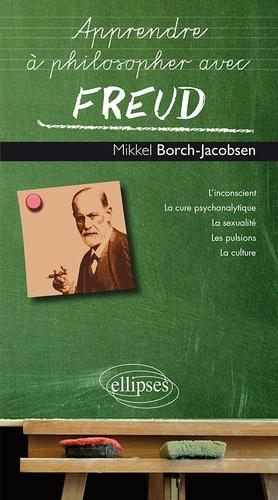 Mikkel Borch-Jacobsen - Apprendre à philosopher avec Freud.