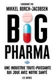 Mikkel Borch-Jacobsen - Big pharma - Une industrie toute-puissante qui joue avec notre santé.