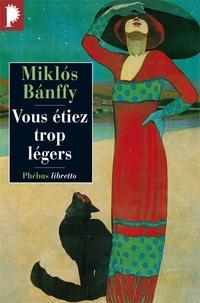 Miklós Banffy - La Trilogie de Transylvanie - Tome 2, Vous étiez trop légers.