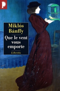 Miklós Banffy - La Trilogie de Transylvanie - Tome 3, Que le vent vous emporte.
