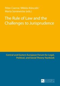 Miklos Könczöl et Marta Soniewicka - The Rule of Law and the Challenges to Jurisprudence - Selected Papers Presented at the Fourth Central and Eastern European Forum for Legal, Political and Social Theorists, Celje, 23–24 March 2012.