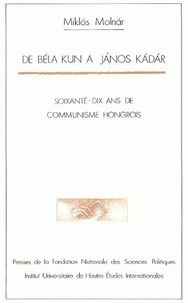 De Béla Kun à Janos Kadar - Soixante-dix ans de communisme hongrois.pdf