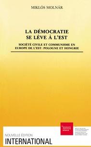 Miklós Molnàr - La Démocratie se lève à l'est - Société civile et communisme en Europe de l'Est, Pologne et Hongrie.