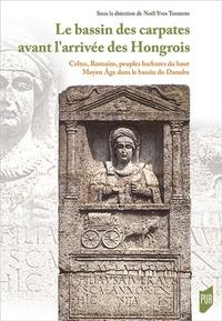Miklos Szabo et Laszlo Borhy - Le bassin des Carpates avant l'arrivée des Hongrois - Celtes, Romains, peuples barbares du haut Moyen-Age dans le bassin du Danube 400 av. J. C. - 895 apr. J. C.