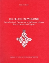 Miklos Szabo - Les Celtes en Pannonie - Contribution à l'histoire de la civilisation celtique dans la cuvette des Karpates.