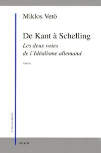 Miklos Vetö - De Kant à Schelling. - Les deux voies de l'Idéalisme allemand, Tome 2.