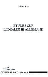Miklos Vetö - Etudes sur l'idéalisme allemand.