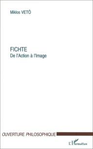Miklos Vetö - Fichte. - De l'action à l'image.