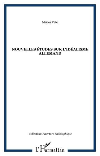 Miklos Vetö - Nouvelles études sur l'idéalisme allemand.