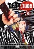 Mikoto Yamaguchi et Touta Kitakawa - Dead Tube Tome 10 : Avec un extrait de Ice Pig Tome 1.