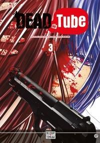 Mikoto Yamaguchi et Touta Kitakawa - Dead Tube Tome 3 : .