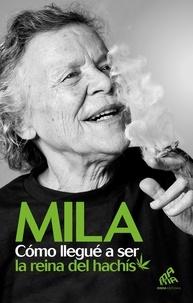 Mila - Como llegué a ser la reina del hachis.