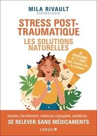 Mila Rivault - Stress post-traumatiques : les solutions naturelles.