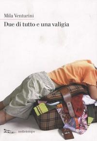 Mila Venturini - Due di tutto e una valigia.