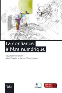 Milad Doueihi et Jacopo Domenicucci - La confiance à l'ère numérique.