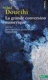 Milad Doueihi - La grande conversion numérique - Suivi de Rêveries d'un promeneur numérique.