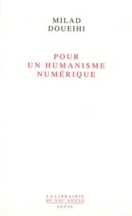 Milad Doueihi - Pour un humanisme numérique.