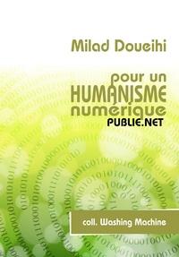Milad Doueihi - Pour un humanisme numérique - l'amitié, l'oubli, les réseaux, l'intelligence collective.