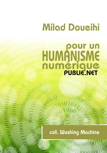 Pour un humanisme numérique. l'amitié, l'oubli, les réseaux, l'intelligence collective