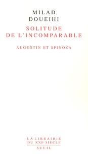 Milad Doueihi - Solitude de l'Incomparable - Augustin et Spinoza.
