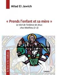 """Milad El Jawich - """"Prends l'enfant et sa mère"""" - Le récit de l'enfance de Jésus chez Matthieu (1-2)."""