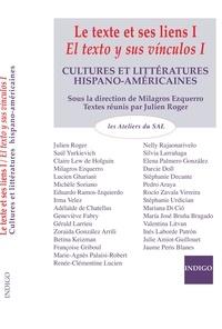 Milagros Ezquerro et Julien Roger - Le texte et ses liens - Cultures et littératures hispano-américaines, Tome 1.