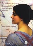 Milagros Navarro Caballero - Perfectissima femina - Femmes de l'élite dans l'Hispanie romaine. Coffret en 2 volumes.