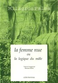 Milagros Palma - La femme nue ou la logique du mâle.