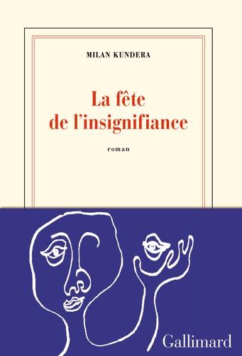 Milan Kundera - La fête de l'insignifiance.