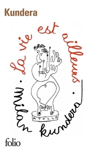 Milan Kundera - La Vie est ailleurs.