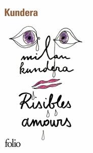 Milan Kundera - Risibles amours.