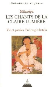Milarépa - Les chants de la Claire Lumière - Vie et paroles d'un yogi tibétain.