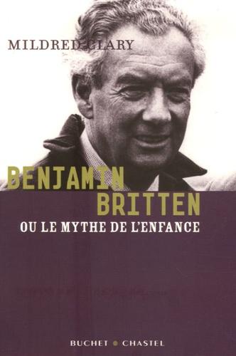 Mildred Clary - Benjamin Britten - Ou le mythe de l'enfance.