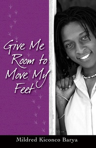 Mildred Kiconco Barya - Give Me Room to Move My Feet.